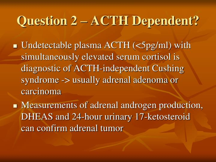 Question 2 – ACTH Dependent?
