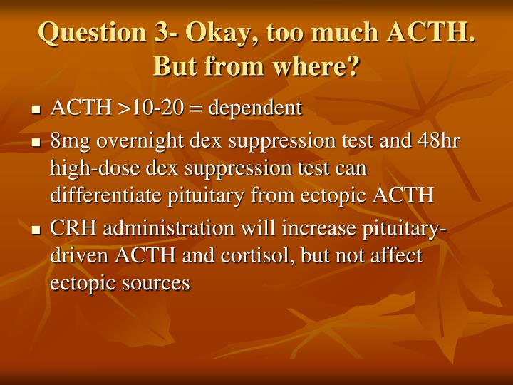 Question 3- Okay, too much ACTH.