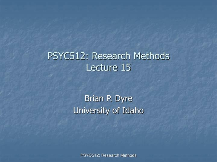 Psyc512 research methods lecture 15