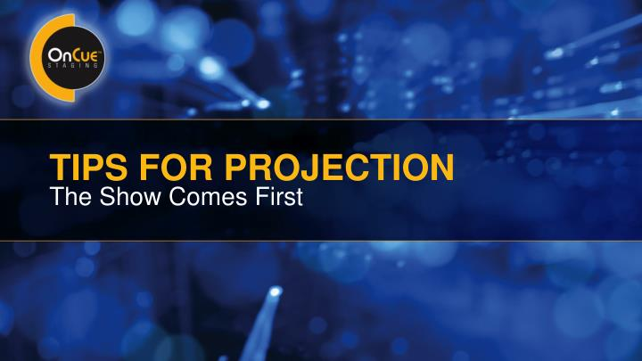 tips for projection