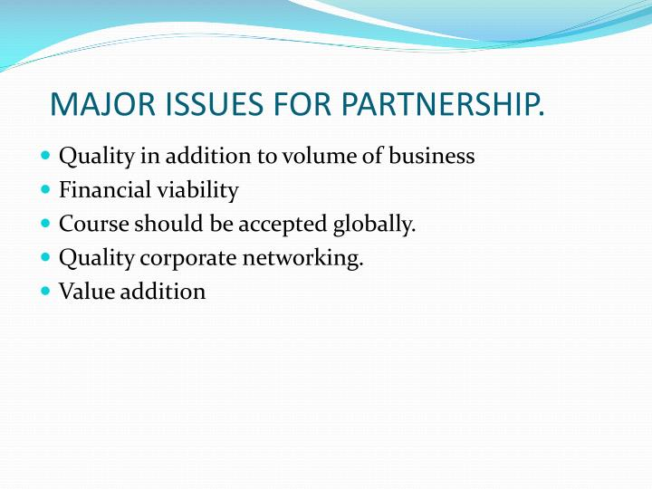 MAJOR ISSUES FOR PARTNERSHIP.