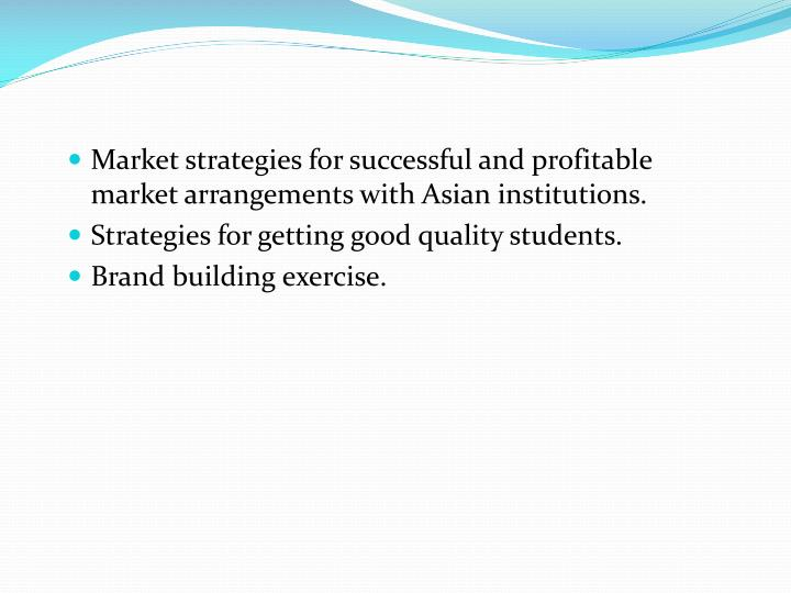 Market strategies for successful and profitable market arrangements with Asian institutions.