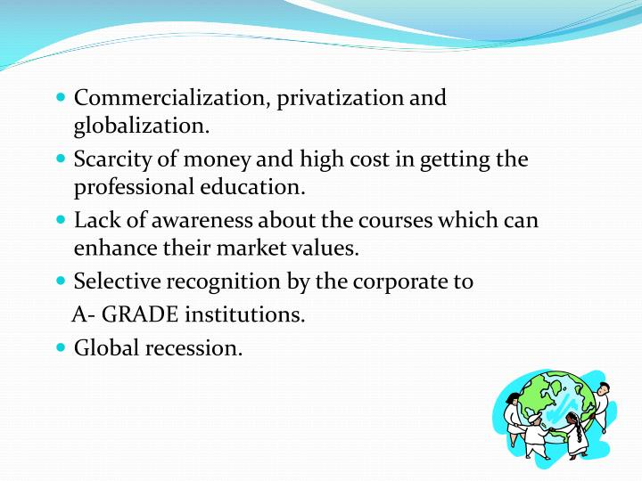 Commercialization, privatization and globalization.