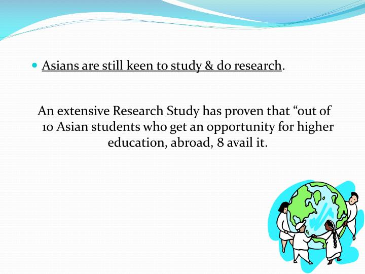 Asians are still keen to study & do research