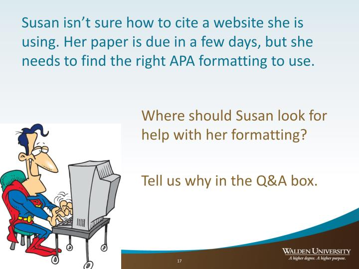 Susan isn't sure how to cite a website she is using. Her paper is due in a few days, but she needs to find the right APA formatting to use.