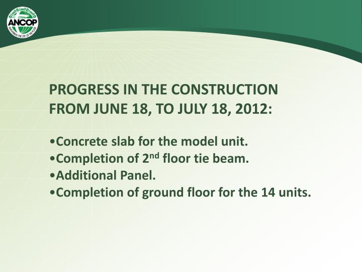 PROGRESS IN THE CONSTRUCTION FROM JUNE 18, TO JULY 18, 2012: