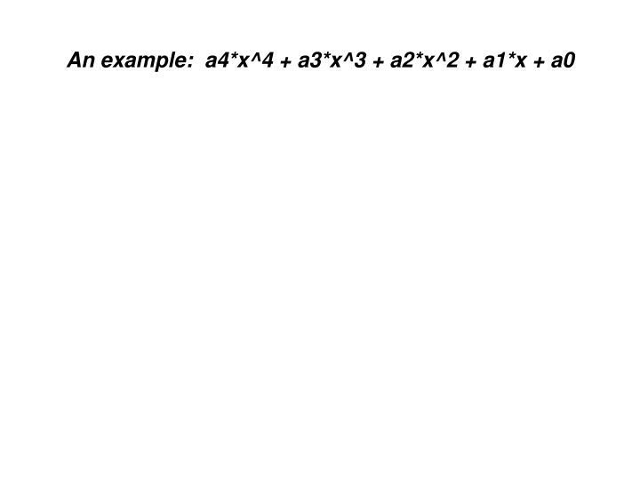 An example:  a4*x^4 + a3*x^3 + a2*x^2 + a1*x + a0