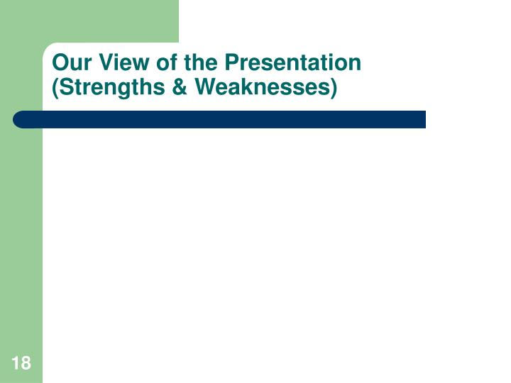 Our View of the Presentation (Strengths & Weaknesses)