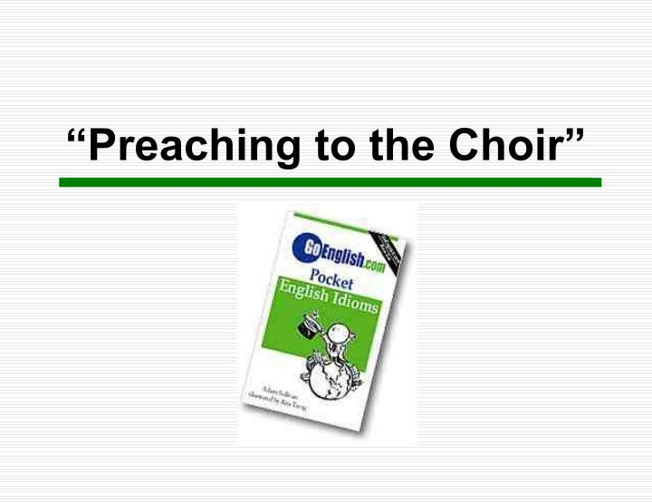 """Preaching to the Choir"""