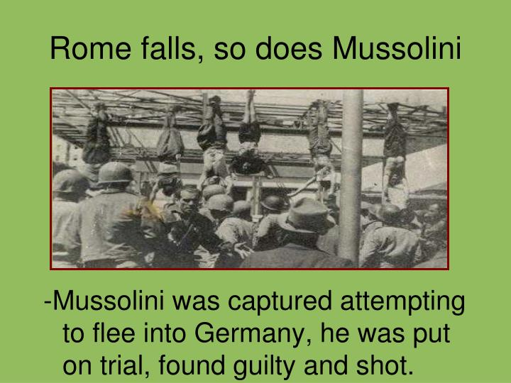 Rome falls, so does Mussolini