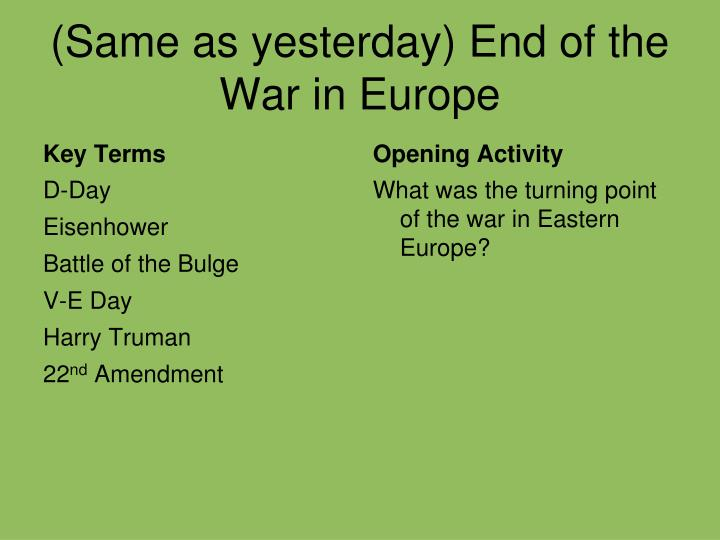 (Same as yesterday) End of the War in Europe