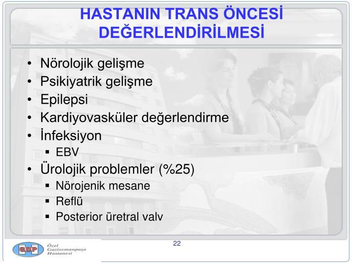 HASTANIN TRANS ÖNCESİ DEĞERLENDİRİLMESİ
