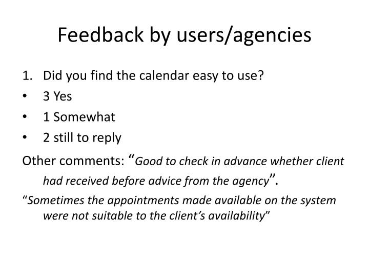 Feedback by users/agencies