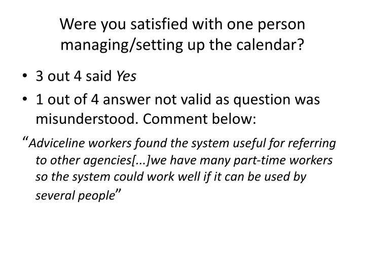 Were you satisfied with one person managing/setting up the calendar?