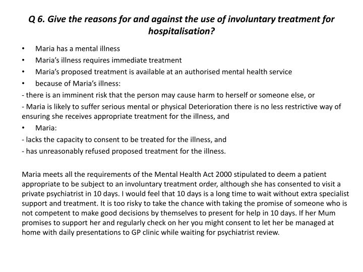 Q 6. Give the reasons for and against the use of involuntary treatment for hospitalisation?