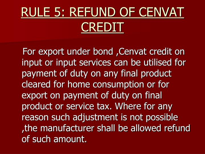 RULE 5: REFUND OF CENVAT CREDIT