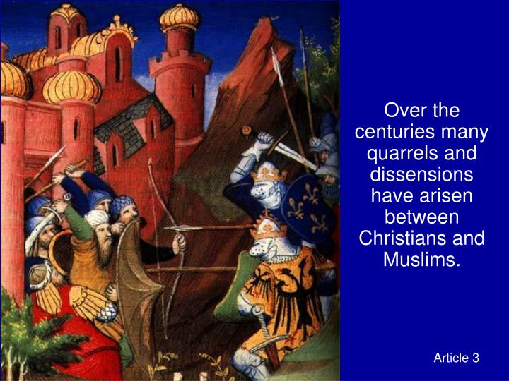 Over the centuries many quarrels and dissensions have arisen between Christians and Muslims.