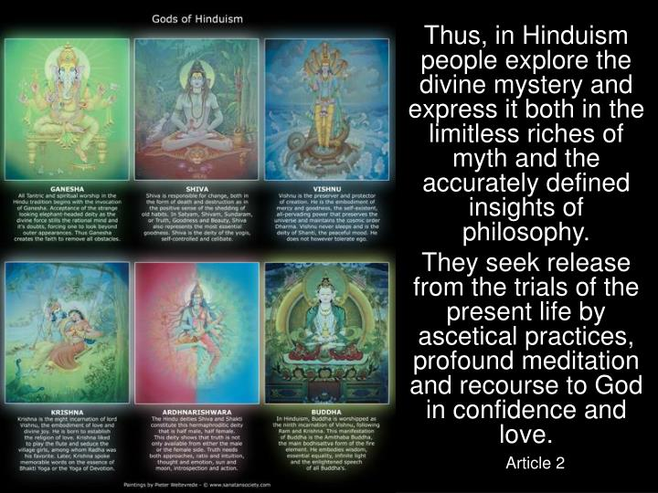 Thus, in Hinduism people explore the divine mystery and express it both in the limitless riches of myth and the accurately defined insights of philosophy.