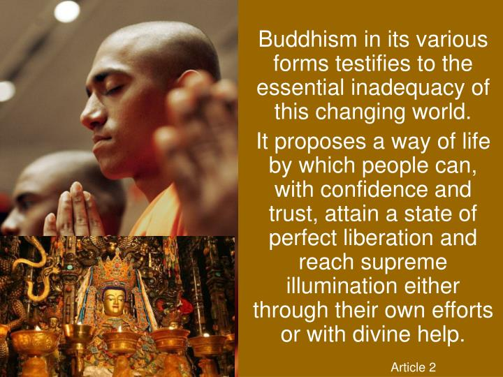 Buddhism in its various forms testifies to the essential inadequacy of this changing world.