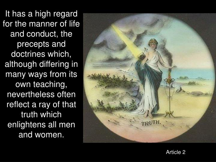 It has a high regard for the manner of life and conduct, the precepts and doctrines which, although differing in many ways from its own teaching, nevertheless often reflect a ray of that truth which enlightens all men and women.