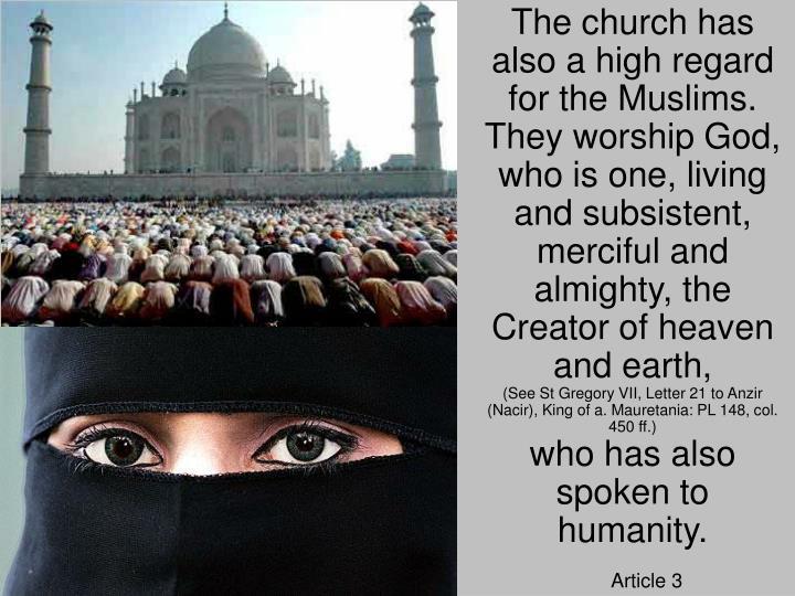 The church has also a high regard for the Muslims.