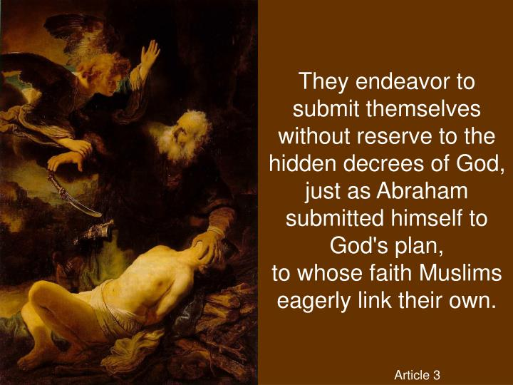 They endeavor to submit themselves without reserve to the hidden decrees of God, just as Abraham submitted himself to God's plan,