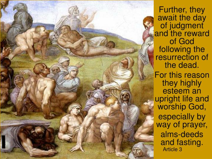 Further, they await the day of judgment and the reward of God following the resurrection of the dead.