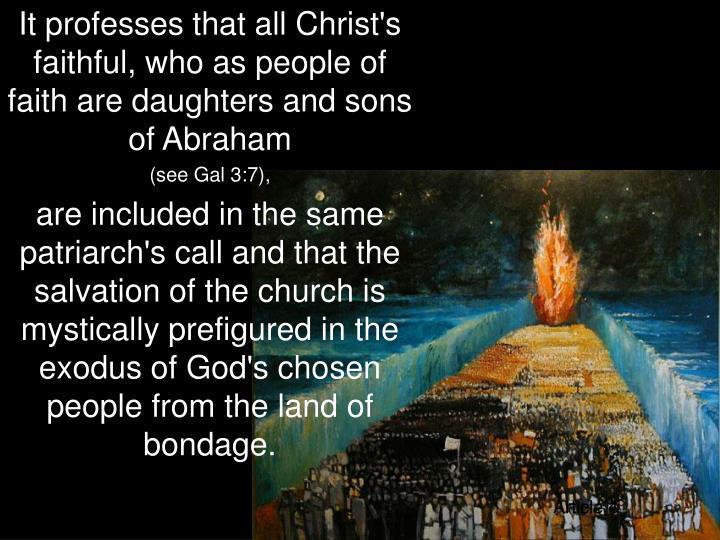 It professes that all Christ's faithful, who as people of faith are daughters and sons of Abraham