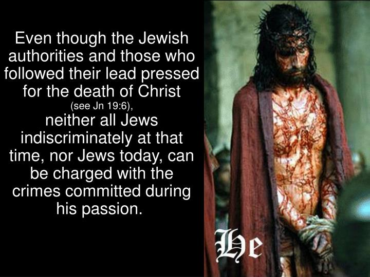 Even though the Jewish authorities and those who followed their lead pressed for the death of Christ