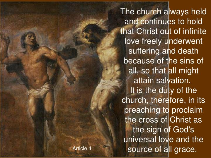 The church always held and continues to hold that Christ out of infinite love freely underwent suffering and death because of the sins of all, so that all might attain salvation.