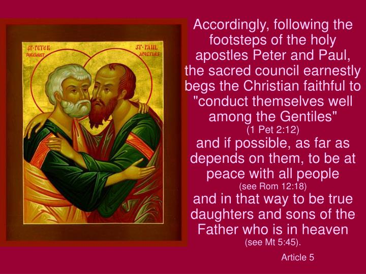 "Accordingly, following the footsteps of the holy apostles Peter and Paul, the sacred council earnestly begs the Christian faithful to ""conduct themselves well among the Gentiles"""