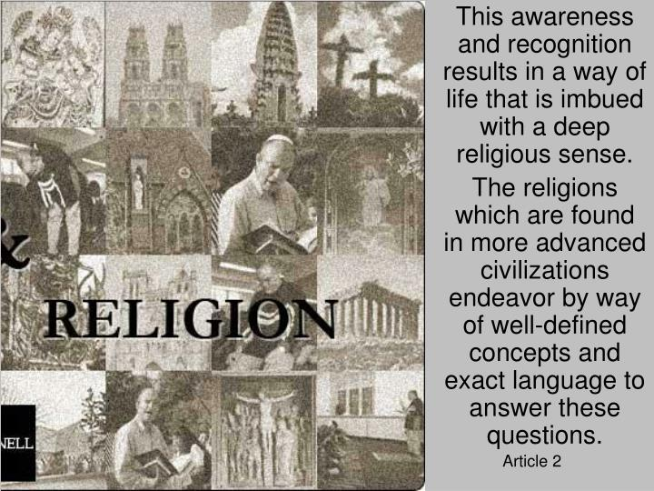 This awareness and recognition results in a way of life that is imbued with a deep religious sense.