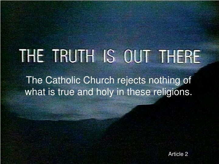 The Catholic Church rejects nothing of what is true and holy in these religions.