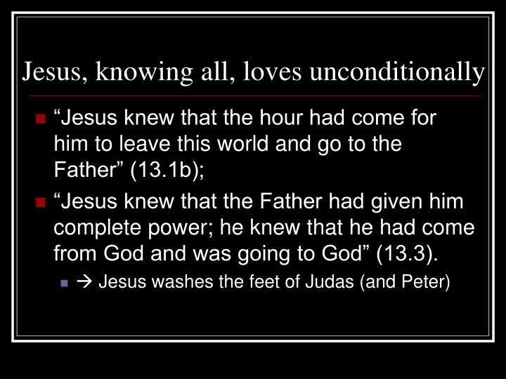 Jesus, knowing all, loves unconditionally