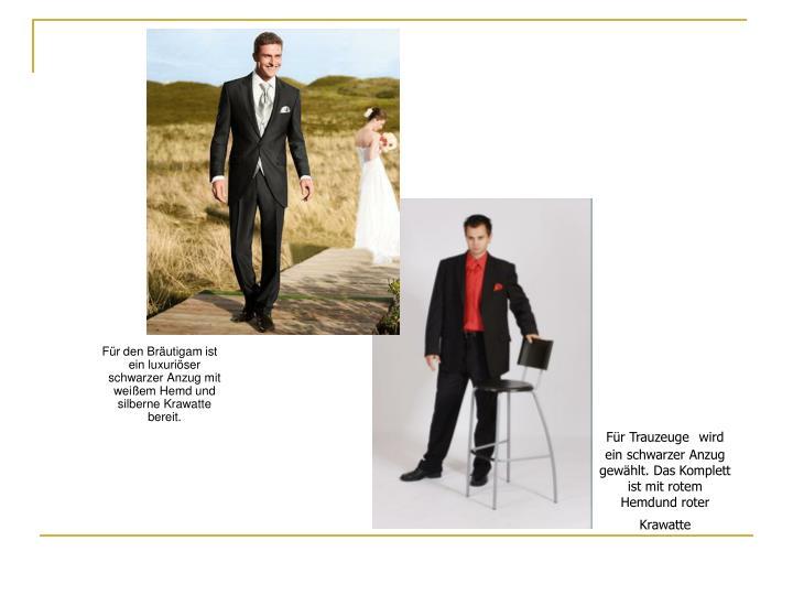 Für den Bräutigam ist  ein luxuriöser schwarzer Anzug mit weißem Hemd und s