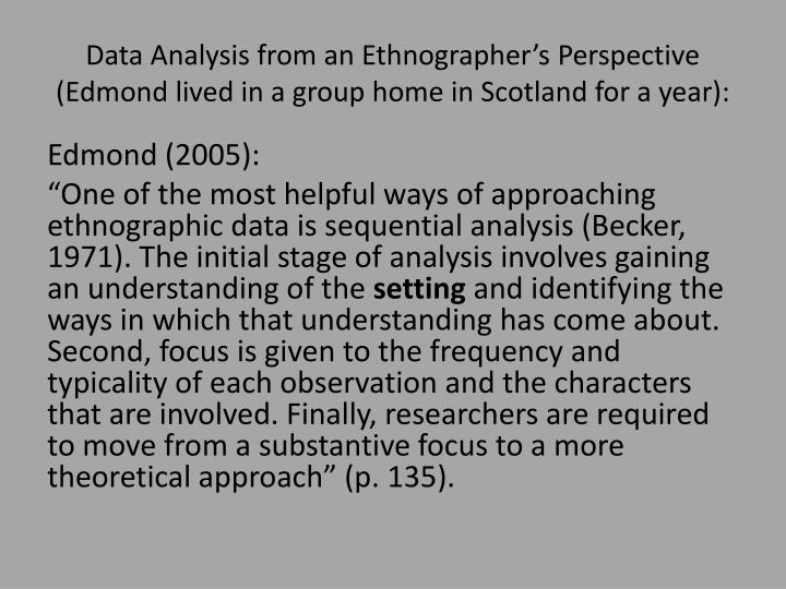 Data Analysis from an Ethnographer's Perspective (Edmond lived in a group home in Scotland for a year):