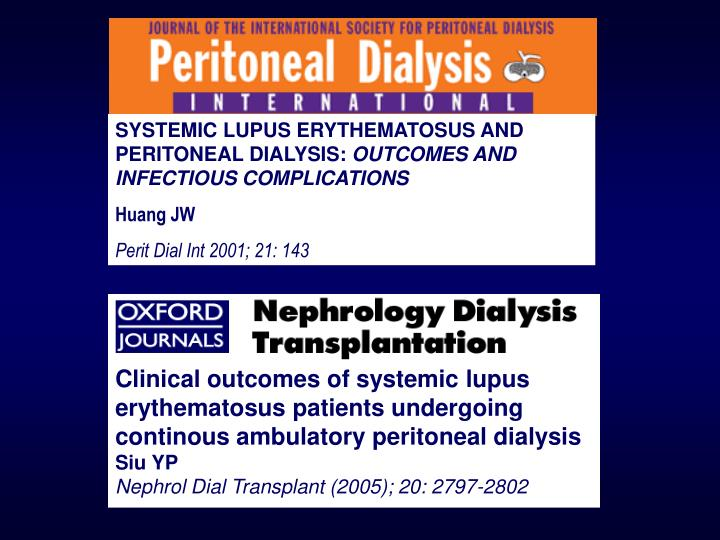 SYSTEMIC LUPUS ERYTHEMATOSUS AND PERITONEAL DIALYSIS: