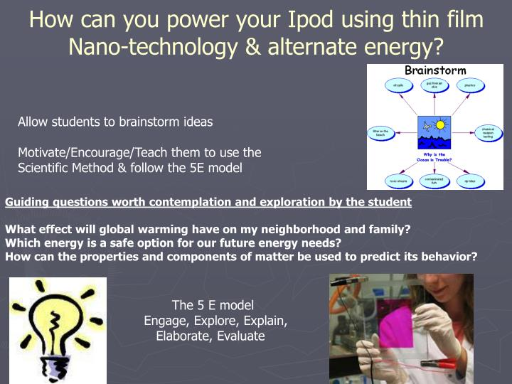 How can you power your Ipod using thin film Nano-technology & alternate energy?