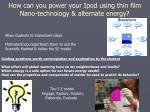 how can you power your ipod using thin film nano technology alternate energy
