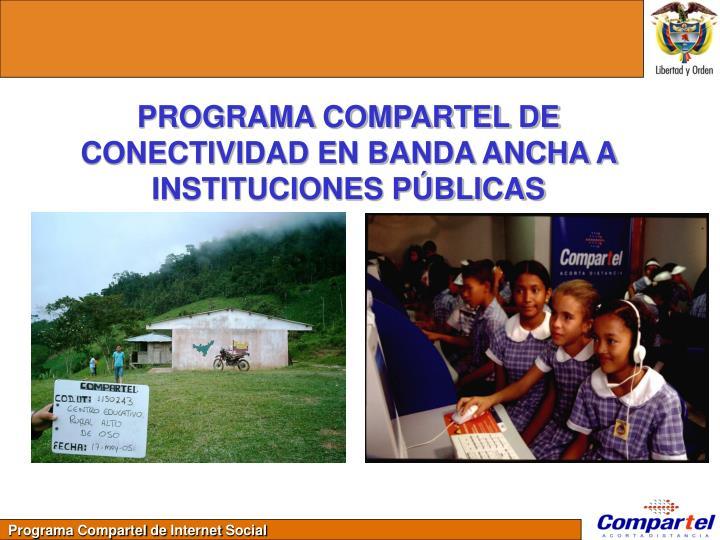 PROGRAMA COMPARTEL DE CONECTIVIDAD EN BANDA ANCHA A INSTITUCIONES PÚBLICAS