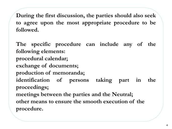 During the first discussion, the parties should also seek to agree upon the most appropriate procedure to be followed.