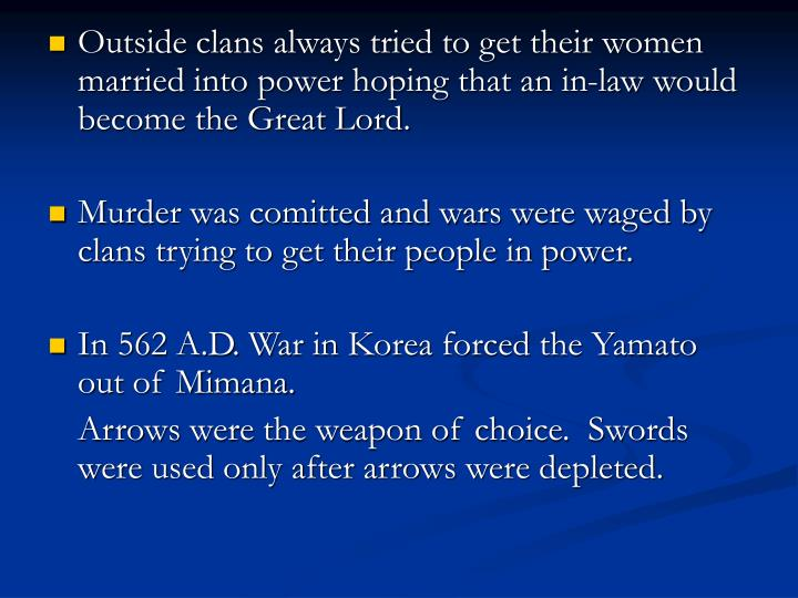 Outside clans always tried to get their women married into power hoping that an in-law would become the Great Lord.