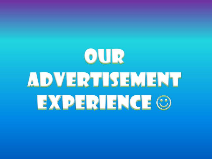 Our Advertisement Experience