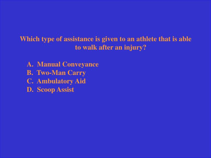 Which type of assistance is given to an athlete that is able to walk after an injury?
