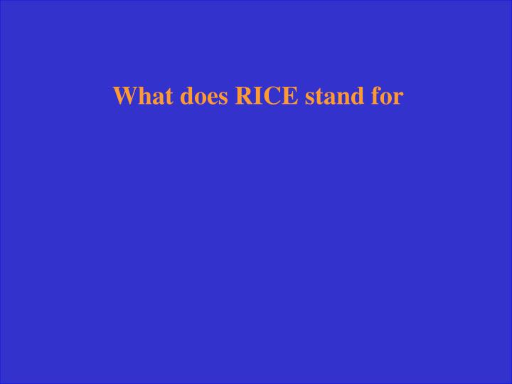 What does RICE stand for