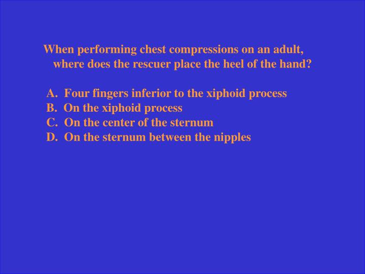 When performing chest compressions on an adult, where does the rescuer place the heel of the hand?