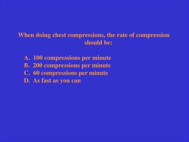 When doing chest compressions, the rate of compression should be: