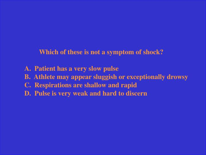 Which of these is not a symptom of shock?