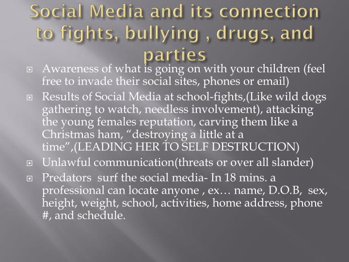 Social Media and its connection to fights, bullying , drugs, and parties