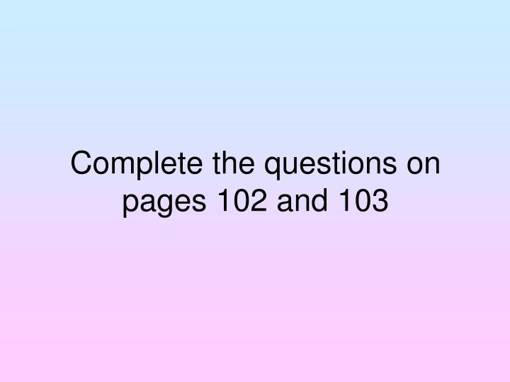 Complete the questions on pages 102 and 103